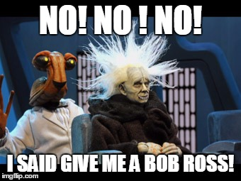 Bob Ross Week | NO! NO ! NO! I SAID GIVE ME A BOB ROSS! | image tagged in robot chicken,bob ross | made w/ Imgflip meme maker