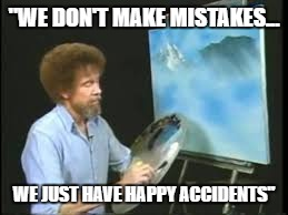 "Bob Ross 1942-1995  | ""WE DON'T MAKE MISTAKES... WE JUST HAVE HAPPY ACCIDENTS"" 