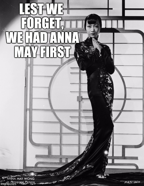 LEST WE FORGET, WE HAD ANNA MAY FIRST | made w/ Imgflip meme maker