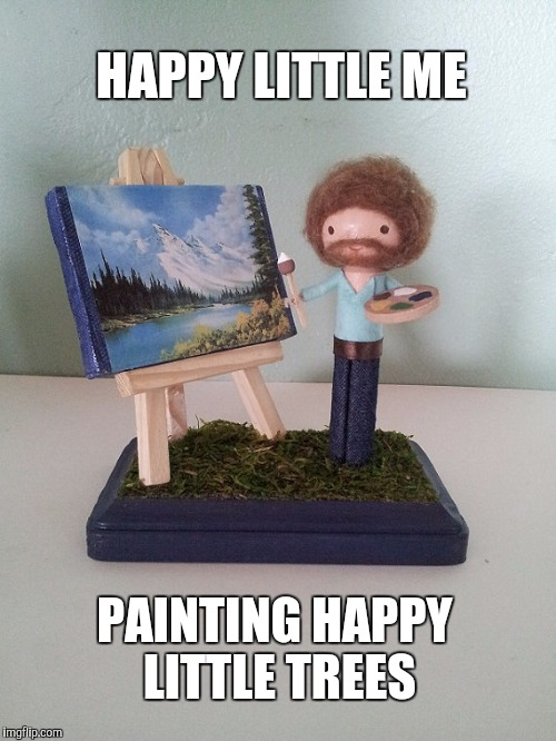 Happy little me | HAPPY LITTLE ME PAINTING HAPPY LITTLE TREES | image tagged in bob ross,bob ross week,bob ross meme,memes,happy little trees | made w/ Imgflip meme maker