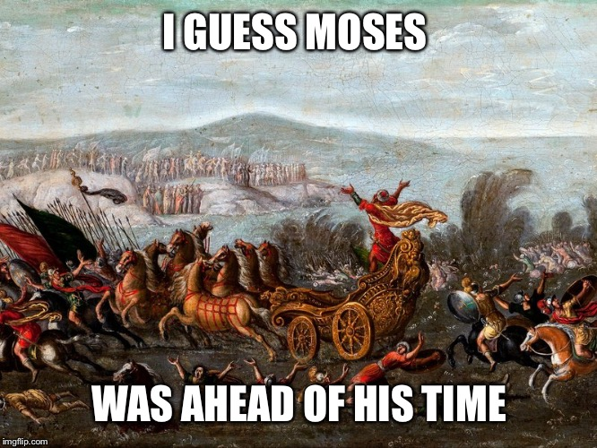 I GUESS MOSES WAS AHEAD OF HIS TIME | made w/ Imgflip meme maker