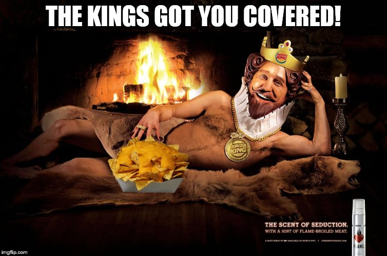 THE KINGS GOT YOU COVERED! | made w/ Imgflip meme maker