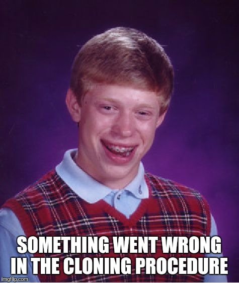 Bad Luck Brian Meme | SOMETHING WENT WRONG IN THE CLONING PROCEDURE | image tagged in memes,bad luck brian | made w/ Imgflip meme maker