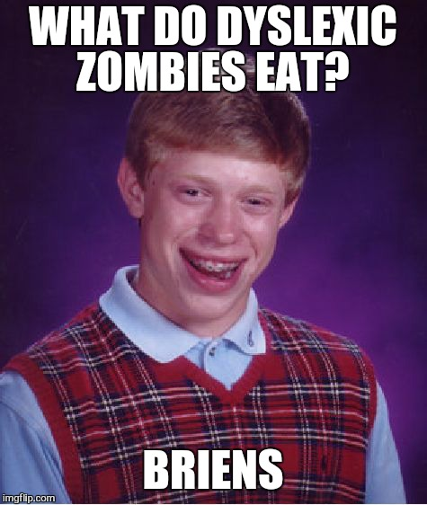 Bad Luck Brian Meme | WHAT DO DYSLEXIC ZOMBIES EAT? BRIENS | image tagged in memes,bad luck brian | made w/ Imgflip meme maker