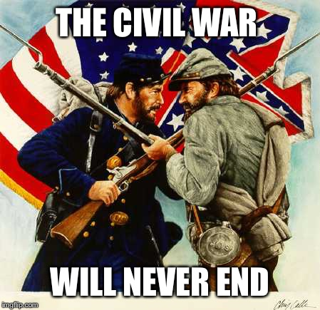 THE CIVIL WAR WILL NEVER END | made w/ Imgflip meme maker