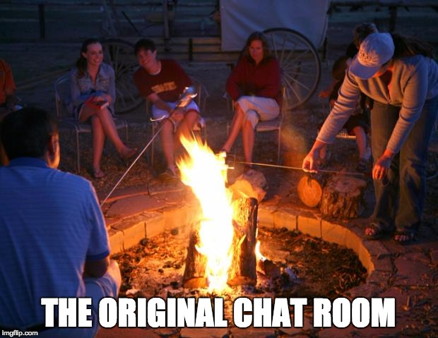 campfire | THE ORIGINAL CHAT ROOM | image tagged in campfire | made w/ Imgflip meme maker