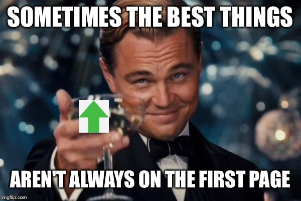 Leonardo Dicaprio Cheers Meme | SOMETIMES THE BEST THINGS AREN'T ALWAYS ON THE FIRST PAGE | image tagged in memes,leonardo dicaprio cheers | made w/ Imgflip meme maker