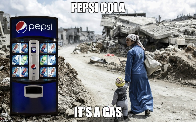 Choice of a Dead Generation | PEPSI COLA IT'S A GAS | image tagged in pepsi,syria,war in syria,trump,foreign policy | made w/ Imgflip meme maker