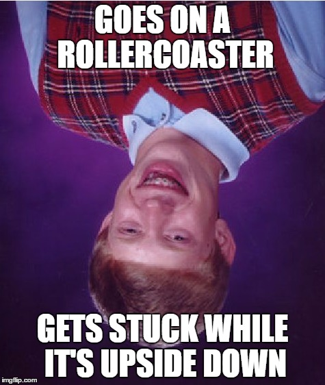 Bad Luck Brian Meme | GOES ON A ROLLERCOASTER GETS STUCK WHILE IT'S UPSIDE DOWN | image tagged in memes,bad luck brian | made w/ Imgflip meme maker