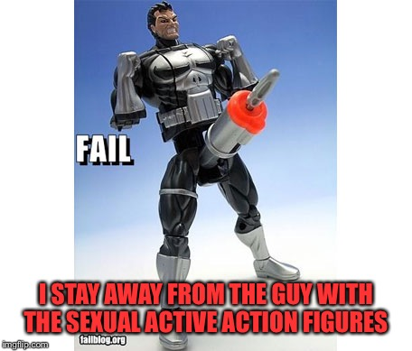 I STAY AWAY FROM THE GUY WITH THE SEXUAL ACTIVE ACTION FIGURES | made w/ Imgflip meme maker