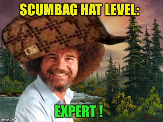 Bob Ross, hat size XXXL - Bob Ross Week - a Lafonso event | SCUMBAG HAT LEVEL: EXPERT ! | image tagged in memes,bob ross week,bob ross,scumbag hat | made w/ Imgflip meme maker