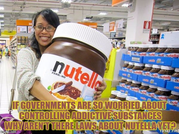 IF GOVERNMENTS ARE SO WORRIED ABOUT CONTROLLING ADDICTIVE SUBSTANCES WHY AREN'T THERE LAWS ABOUT NUTELLA YET? | image tagged in nutella,addictive,laws,funny,funny memes | made w/ Imgflip meme maker