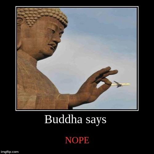 Buddha says | NOPE | image tagged in funny,demotivationals | made w/ Imgflip demotivational maker