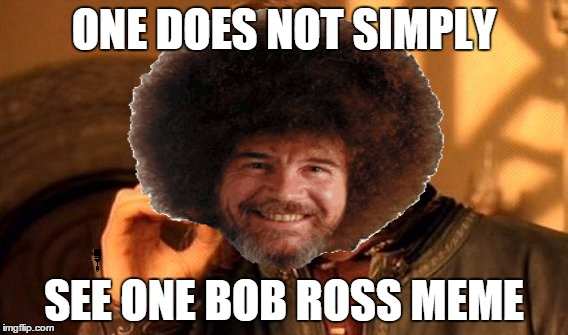 ONE DOES NOT SIMPLY SEE ONE BOB ROSS MEME | image tagged in bob ross,bob ross week,one does not simply | made w/ Imgflip meme maker