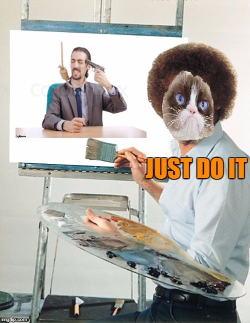 Bob Ross week. Paint what inspires you....Gumpy Bobcat | JUST DO IT | image tagged in bob ross week | made w/ Imgflip meme maker