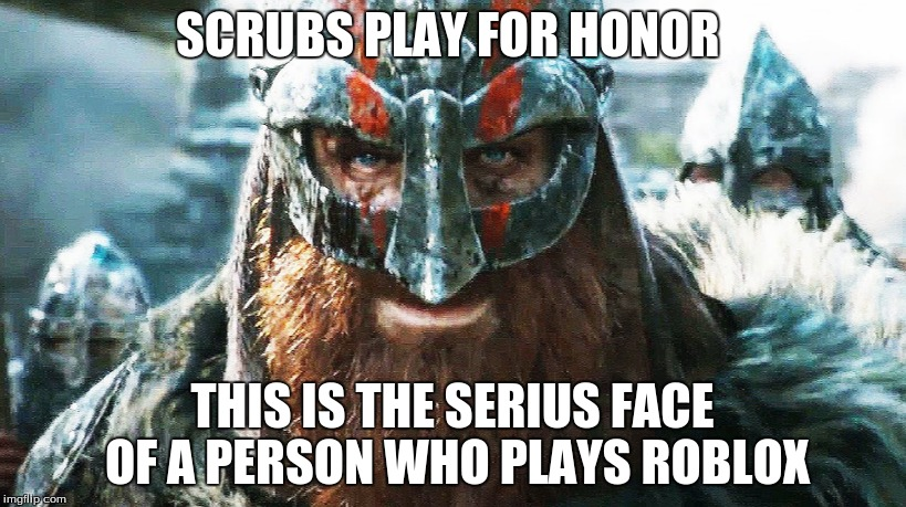 SCRUBS PLAY FOR HONOR THIS IS THE SERIUS FACE OF A PERSON WHO PLAYS ROBLOX | image tagged in for honor,roblox,funny | made w/ Imgflip meme maker