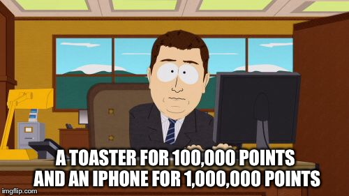 Aaaaand Its Gone Meme | A TOASTER FOR 100,000 POINTS AND AN IPHONE FOR 1,000,000 POINTS | image tagged in memes,aaaaand its gone | made w/ Imgflip meme maker