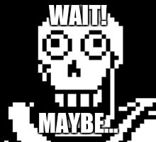 WAIT! MAYBE... | made w/ Imgflip meme maker