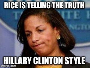 Her lies are getting unmasked |  RICE IS TELLING THE TRUTH; HILLARY CLINTON STYLE | image tagged in susan rice,obama,unmasked | made w/ Imgflip meme maker