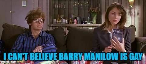 I CAN'T BELIEVE BARRY MANILOW IS GAY | made w/ Imgflip meme maker