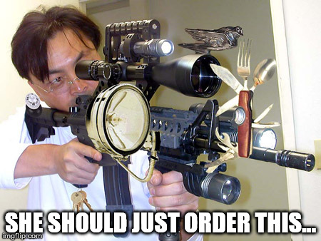 Swiss Army Gun | SHE SHOULD JUST ORDER THIS... | image tagged in swiss army gun | made w/ Imgflip meme maker