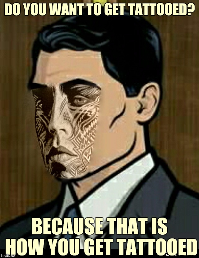 Archer is a Rolling Stones fan, he loves the album Tattoo You | DO YOU WANT TO GET TATTOOED? BECAUSE THAT IS HOW YOU GET TATTOOED | image tagged in memes,archer tattoo you,the rolling stones,80s music,rock music | made w/ Imgflip meme maker