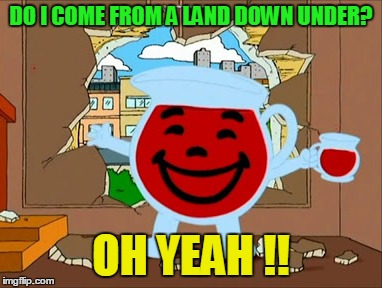 DO I COME FROM A LAND DOWN UNDER? OH YEAH !! | made w/ Imgflip meme maker