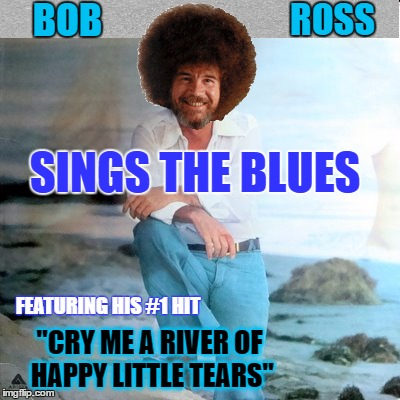 "Bob Ross Week - Live on stage - A Lafonso Event | BOB ROSS SINGS THE BLUES FEATURING HIS #1 HIT ""CRY ME A RIVER OF HAPPY LITTLE TEARS"" 