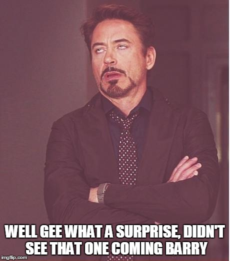 Face You Make Robert Downey Jr Meme | WELL GEE WHAT A SURPRISE, DIDN'T SEE THAT ONE COMING BARRY | image tagged in memes,face you make robert downey jr | made w/ Imgflip meme maker
