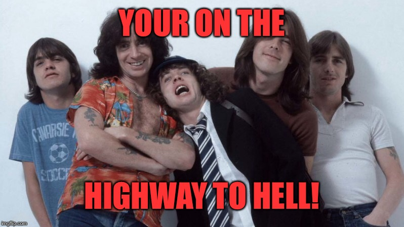 YOUR ON THE HIGHWAY TO HELL! | made w/ Imgflip meme maker