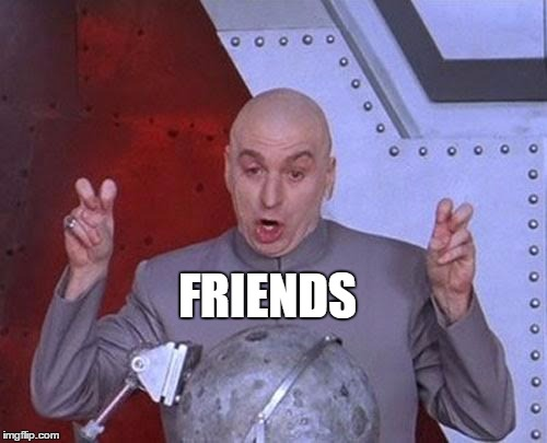 Dr Evil Laser Meme | FRIENDS | image tagged in memes,dr evil laser | made w/ Imgflip meme maker