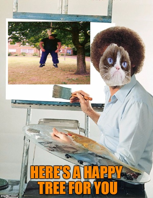 HERE'S A HAPPY TREE FOR YOU | made w/ Imgflip meme maker