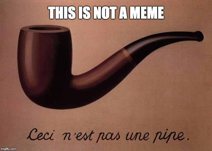 THIS IS NOT A MEME | THIS IS NOT A MEME | image tagged in this is not a pipe,rene magritte | made w/ Imgflip meme maker