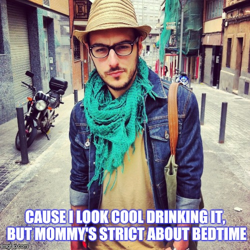 CAUSE I LOOK COOL DRINKING IT, BUT MOMMY'S STRICT ABOUT BEDTIME | made w/ Imgflip meme maker