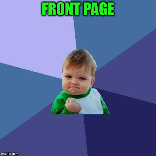 Success Kid Meme | FRONT PAGE | image tagged in memes,success kid | made w/ Imgflip meme maker