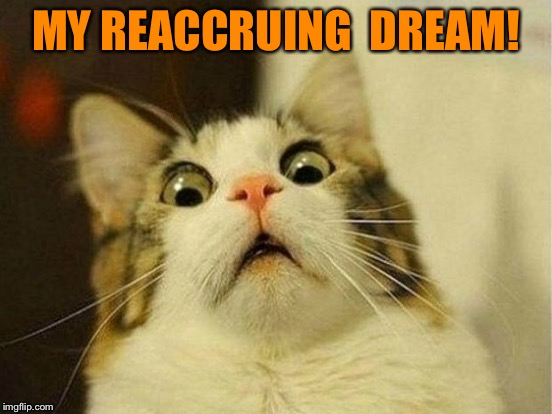 MY REACCRUING  DREAM! | made w/ Imgflip meme maker
