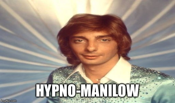 HYPNO-MANILOW | made w/ Imgflip meme maker