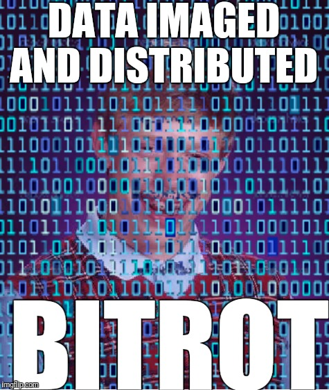 DATA IMAGED AND DISTRIBUTED BITROT | made w/ Imgflip meme maker