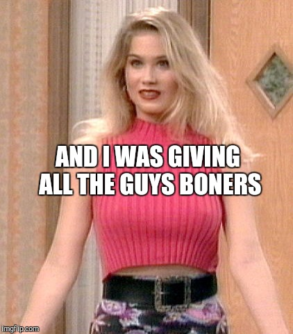AND I WAS GIVING ALL THE GUYS BONERS | made w/ Imgflip meme maker
