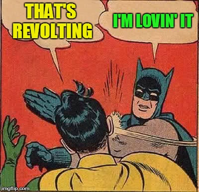 Batman Slapping Robin Meme | THAT'S REVOLTING I'M LOVIN' IT | image tagged in memes,batman slapping robin | made w/ Imgflip meme maker