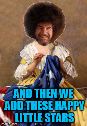 Betsy Ross, Bob Ross' Great Great Grandmother | AND THEN WE ADD THESE HAPPY LITTLE STARS | image tagged in bob ross week,tammyfaye | made w/ Imgflip meme maker