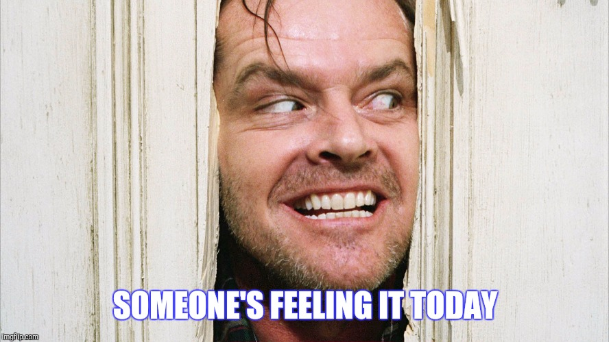 SOMEONE'S FEELING IT TODAY | made w/ Imgflip meme maker