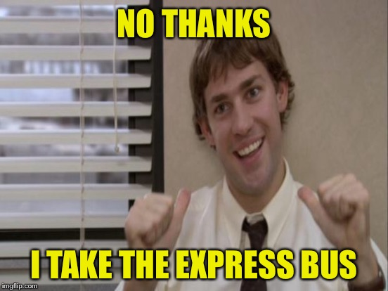 NO THANKS I TAKE THE EXPRESS BUS | made w/ Imgflip meme maker