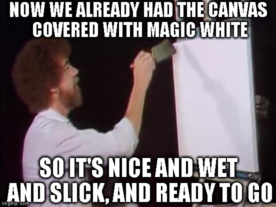 Actual quote Bob Ross: Rustic Barn | NOW WE ALREADY HAD THE CANVAS COVERED WITH MAGIC WHITE SO IT'S NICE AND WET AND SLICK, AND READY TO GO | image tagged in memes,bob ross,bob ross week,lafonso,actual quote bob ross,actual quote | made w/ Imgflip meme maker