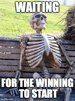 Waiting Skeleton Meme | WAITING FOR THE WINNING TO START | image tagged in memes,waiting skeleton | made w/ Imgflip meme maker