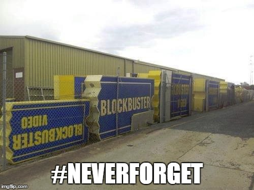 neverforget | #NEVERFORGET | image tagged in blockbuster | made w/ Imgflip meme maker