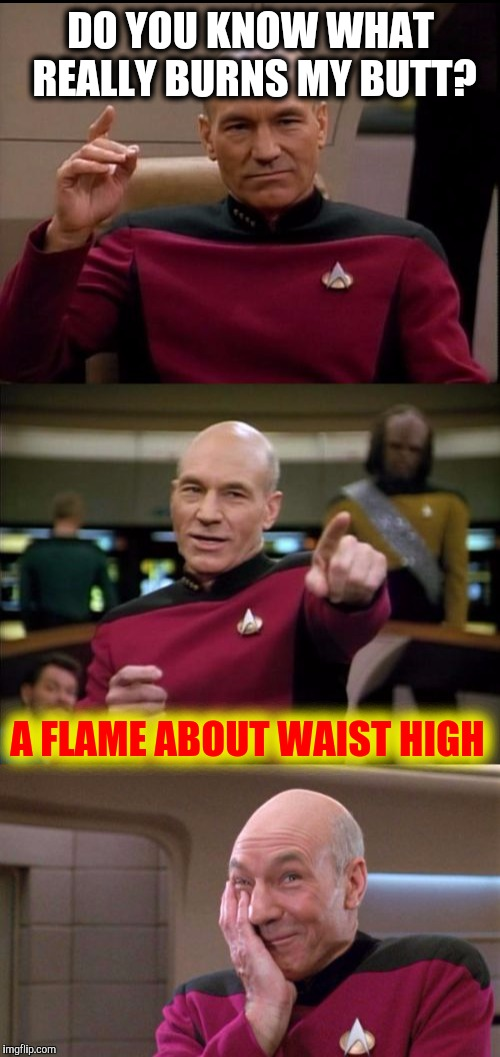 DO YOU KNOW WHAT REALLY BURNS MY BUTT? A FLAME ABOUT WAIST HIGH | made w/ Imgflip meme maker