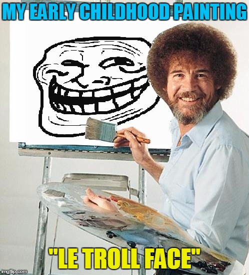 Image tagged in bob rossbob ross weekfunnytroll face imgflip my early childhood painting le troll face image tagged in bob ross voltagebd Gallery