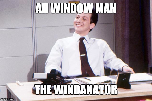 AH WINDOW MAN THE WINDANATOR | made w/ Imgflip meme maker