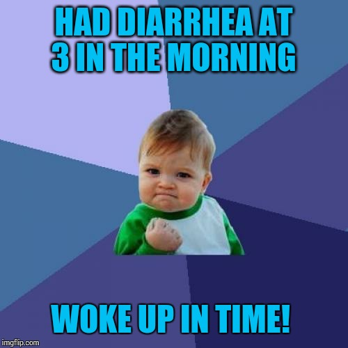 Does anyone else here take Metformin for diabetes?  Man,  that stuff is powerful!  Ugh. | HAD DIARRHEA AT 3 IN THE MORNING WOKE UP IN TIME! | image tagged in memes,success kid | made w/ Imgflip meme maker